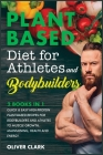 Plant-Based Diet for Athletes and Bodybuilders: Quick and Easy High-Protein Plant-Based Recipes for Bodybuilders and Athletes To Muscle Growth, Mainta Cover Image