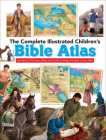 The Complete Illustrated Children's Bible Atlas: Hundreds of Pictures, Maps, and Facts to Make the Bible Come Alive (Complete Illustrated Children's Bible Library) Cover Image