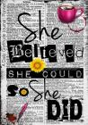 She Believed She Could So She Did - A Daily Gratitude Journal Planner Cover Image