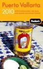 Fodor's Puerto Vallarta 2010: With Guadalajara, San Blas, and Inland Mountain Towns Cover Image