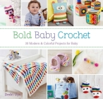 Bold Baby Crochet: 30 Modern & Colorful Projects for Baby Cover Image