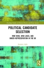 Political Candidate Selection: Who Wins, Who Loses, and Under-Representation in the UK (Routledge Studies on Political Parties and Party Systems) Cover Image