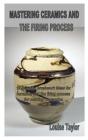 Mastering Ceramics and the Firing Process: 10 beautiful brushwork ideas for ceramics and the firing process for making ceramics Cover Image