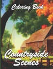 Countryside Scenes Coloring Book: Awesome Coloring Book For Adult, Relaxing Coloring Pages Including Beautiful Country Garden Scenes, Exquisite Flower Cover Image