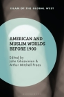 American and Muslim Worlds Before 1900 (Islam of the Global West) Cover Image