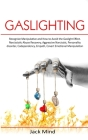 Gaslighting: Recognize Manipulative and How to Avoid the Gaslight Effect. Narcissistic Abuse Recovery, Aggressive Narcissist, Perso Cover Image