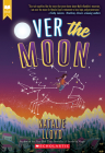 Over the Moon (Scholastic Gold) Cover Image