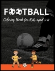 Football colouring Book for Kids aged 5-11: A coloring book Gift for Boys(kids Coloring book) Cover Image