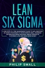 Lean Six Sigma: A One Step At A Time Management Guide to Implementing Six Sigma Strategies to your Startup, Small Business Or Manufact Cover Image