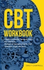 CBT Workbook: Cognitive Behavioral Therapy for Adults, Kids, and Teens. Strategies for Managing Anxiety, Panic, Depression, Anger, a Cover Image