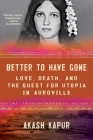 Better to Have Gone: Love, Death, and the Quest for Utopia in Auroville Cover Image