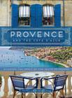 Provence and the Cote d'Azur: Discover the Spirit of the South of France Cover Image