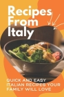 Recipes From Italy: Quick And Easy Italian Recipes Your Family Will Love: Authentic Italian Recipes Cover Image