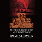 The Myrtles Plantation Lib/E: The True Story of America's Most Haunted House Cover Image