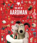 The Art of Aardman: The Makers of Wallace & Gromit, Chicken Run, and More (Wallace and Gromit Book, Claymation Books, Books for Movie Lovers) Cover Image