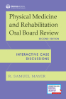 Physical Medicine and Rehabilitation Oral Board Review: Interactive Case Discussions Cover Image