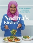 Nadiya's Kitchen: Over 100 Simple, Delicious Family Recipes Cover Image