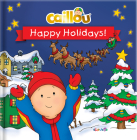 Caillou: Happy Holidays! Cover Image