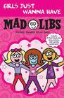 Girls Just Wanna Have Mad Libs: Ultimate Box Set Cover Image