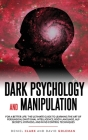 Dark Psychology and Manipulation: For a Better Life: The Ultimate Guide to Learning the Art of Persuasion, Emotional Intelligence, Body Language, NLP Cover Image