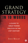 Grand Strategy in 10 Words: A Guide to Great Power Politics in the 21st Century Cover Image