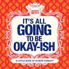 It's All Going to Be Okay-Ish: A Little Book of Humor Therapy Cover Image