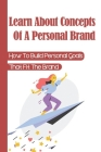 Learn About Concepts Of A Personal Brand: How To Build Personal Goals That Fit The Brand: Approach Personal Brand Cover Image