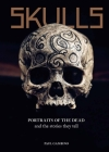 Skulls: Portraits of the Dead and the Stories They Tell Cover Image