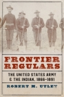 Frontier Regulars: The United States Army and the Indian, 1866-1891 Cover Image