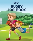 My Rugby Log Book: Outdoor Sports For Kids - Coach Team Training - League Players Cover Image