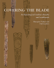 Covering the Blade: Archaeological Leather Sheaths and Scabbards Cover Image