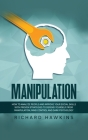 Manipulation: How to Analyze People and Improve Your Social Skills With Proven Strategies to Defend Yourself From Manipulation, Mind Cover Image