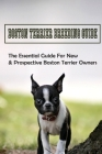 Boston Terrier Breeding Guide: The Essential Guide For New & Prospective Boston Terrier Owners: How To Care For Boston Terrier Cover Image