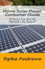 Home Solar Power Consumer Guide: Helping You Decide