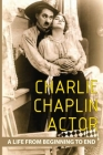 Charlie Chaplin Actor: A Life From Beginning To End: Charlie Chaplin Lifestyle Cover Image