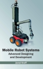 Mobile Robot Systems: Advanced Designing and Development Cover Image