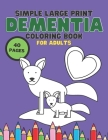 Simple Large Print Coloring Book For Adult Dementia: Stress Relief Coloring Books Series for Beginners, Seniors, Helping for patient of Dementia, Alzh Cover Image