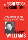 The Right Stock at the Right Time: Prospering in the Coming Good Years Cover Image