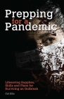 Prepping for a Pandemic: Life-Saving Supplies, Skills and Plans for Surviving an Outbreak (Preppers) Cover Image