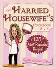 The Harried Housewife's Cookbook: 125 Most Requested Recipes! Cover Image