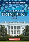 What Does the President Do? (Look at Your Government) Cover Image