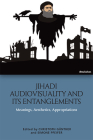 Jihadi Audiovisuality and Its Entanglements: Meanings, Aesthetics, Appropriations Cover Image
