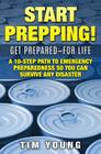 Start Prepping!: Get Prepared-For Life: A 10-Step Path to Emergency Preparedness So You Can Survive Any Disaster Cover Image