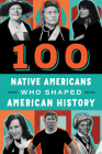 100 Native Americans: Who Shaped American History (Bluewood's Popular 100) Cover Image