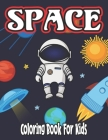 Space Coloring Book for Kids: coloring and activity book for kids ages 2-3 for boys Cover Image