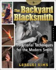 The Backyard Blacksmith: Traditional Techniques for the Modern Smith (Backyard Series) Cover Image