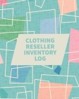 Clothing Reseller Inventory Log Book: Online Seller Planner and Organizer, Income Expense Tracker, Clothing Resale Business, Accounting Log For Resell Cover Image