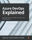Azure DevOps Explained: Get started with Azure DevOps and develop your DevOps practices Cover Image