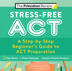 Stress-Free ACT: A Step-by-Step Beginner's Guide to ACT Preparation (College Test Preparation) Cover Image