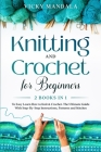 Knitting and Crochet for Beginners: 2 Books in 1 to Easy Learn How to Knit & Crochet. The Ultimate Guide With Step-By-Step Instructions, Patterns and Cover Image